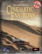 Cinematic Environs: Desert Wastes [Call of Cthulhu Edition]