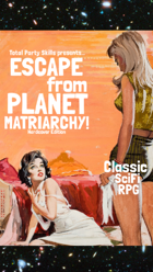 Escape from Planet Matriarchy!