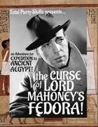 Ancient Aegypt: the Curse of Lord Mahoney's Fedora!