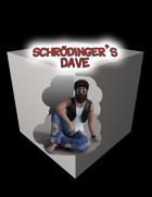 Schrodinger's Dave