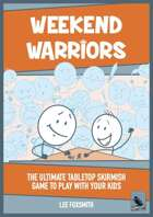 Weekend Warriors - The Ultimate Tabletop Skirmish Game To Play With Your Kids