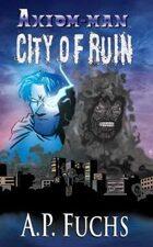 Axiom-man: City of Ruin - A Superhero Novel (The Axiom-man Saga, Book 3)