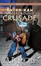 Axiom-man Episode No. 2: Underground Crusade - A Superhero Novel
