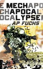 Mech Apocalypse: A Military Science Fiction Thriller