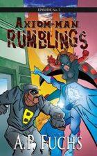 Axiom-man Episode No. 3: Rumblings - A Superhero Novel