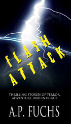Flash Attack: Thrilling Stories of Terror, Adventure, and Intrigue