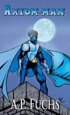 Axiom-man: A Superhero Novel (The Axiom-man Saga, Book 1)
