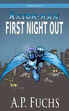 Axiom-man Episode No. 0: First Night Out - A Superhero Novel