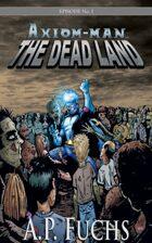 Axiom-man Episode No. 1: The Dead Land - A Superhero/Zombie Thriller