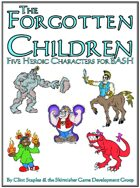 The Forgotten Children (Five Heroic Characters for BASH)