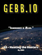 Gebb 45 – Hunting the Hunters
