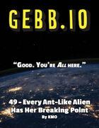 Gebb 49 – Every Ant-Like Alien Has Her Breaking Point
