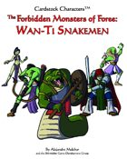 Forbidden Monsters of Foree: Wan-Ti Snakemen (Cardstock Characters™)