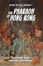 Spirit of the Century Presents: The Pharaoh of Hong Kong