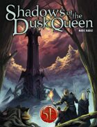 Shadows of the Dusk Queen for 5th Edition