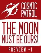 Cosmic Patrol: The Moon Must Be Ours! Preview #1