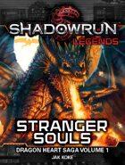 Shadowrun Legends: Stranger Souls (The Dragon Heart Saga, Book 1)