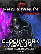 Shadowrun Legends: Clockwork Asylum (The Dragon Heart Saga, Book 2)