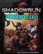 Shadowrun: Better Than Bad (Deep Shadows)
