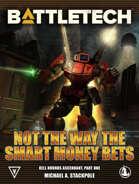 BattleTech: Not the Way the Smart Money Bets (Kell Hounds Ascendant, Part One)