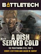 BattleTech: A Dish Served Cold (The Proliferation Cycle, #5)