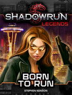 Shadowrun Legends: Born to Run (The Kellen Colt Trilogy, Book #1)