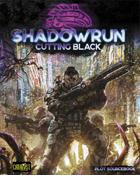 Shadowrun: Cutting Black (Plot Sourcebook)