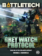 BattleTech: Grey Watch Protocol (Book One of the Highlander Covenant)