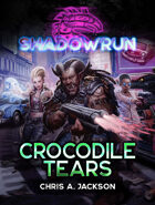 Shadowrun: Crocodile Tears (A Shadowrun Novella)