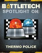 BattleTech: Spotlight On: Thermo Police