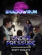 Shadowrun: Under Pressure (A Shadowrun Novella)