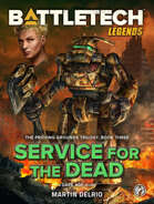 BattleTech Legends: Service for the Dead (The Proving Grounds Trilogy, Book Three)