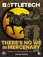 BattleTech: There's No We in Mercenary (Eridani Light Horse Chronicles, Part Five)
