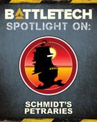 BattleTech: Spotlight On: Schmidt's Petraries