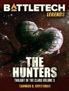 BattleTech Legends: The Hunters (Twilight of the Clans Vol 3)