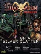 Shadowrun: Mission: 04-05: On a Silver Platter