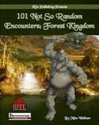 101 Not So Random Encounters: Forest Kingdom (PFRPG)