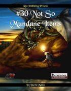 #30 Not so Mundane Items (PFRPG)
