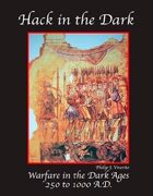 Hack in the Dark Warfare in the Dark Ages 250 to 1000 A.D.