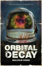 Afterblight Chronicles: Orbital Decay