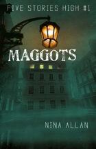 Maggots (Five Stories High)