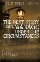 The Best Story I Can Manage Under the Circumstances (Five Stories High)