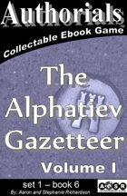 Authorials: The Alphatiev Gazetteer vol. I