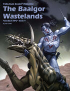 PFRPG 09: The Baalgor Wastelands™, for Palladium Fantasy RPG® 2nd Edition