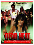 THW Classics Presents Dead Heat : A Game of Professional Zombie Racing