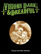 Visions Dark & Dreadful: Hoaxes and Other Mischief