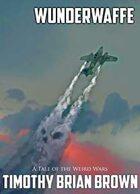 Wendigo Tales: Weird Wars: Wunderwaffe