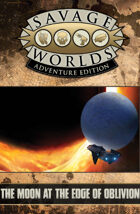 Savage Worlds Adventure Edition: Moon at the Edge of Oblivion