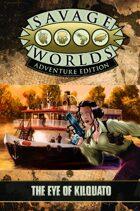 Savage Worlds Adventure Edition: The Eye of Kilquato