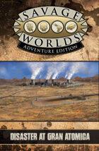Savage Worlds Adventure Edition: Disaster at Gran Atomica